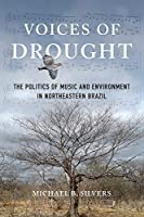 Voices of Drought: The Politics of Music and Environment in Northeastern Brazil【洋書】 [並行輸入品]