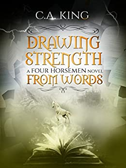 Drawing Strength From Words (A Four Horsemen Novel Book 2) by [King, C.A.]
