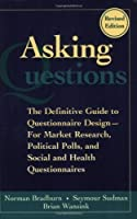 Asking Questions: The Definitive Guide to Questionnaire Design -- For Market Research, Political Polls, and Social and Health Questionnaires by Norman M. Bradburn Seymour Sudman Brian Wansink(2004-04-30)