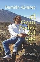 El Gran Poder del Ego: El Poderío del Plexo Solar