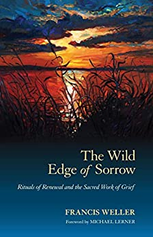 The Wild Edge of Sorrow: Rituals of Renewal and the Sacred Work of Grief by [Weller, Francis]