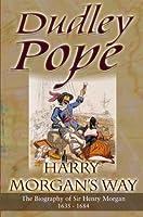 Harry Morgan's Way: The Biography of Sir Henry Morgan 1635-1684 (Non-Fiction)