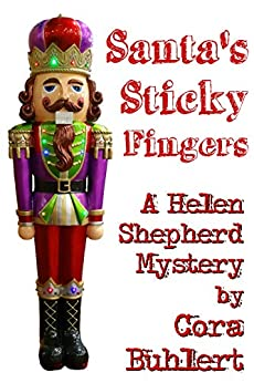 [Buhlert, Cora]のSanta's Sticky Fingers (Helen Shepherd Mysteries Book 13) (English Edition)
