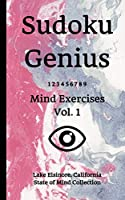 Sudoku Genius Mind Exercises Volume 1: Lake Elsinore, California State of Mind Collection