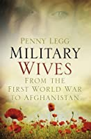 Military Wives: From the First World War to Afghanistan