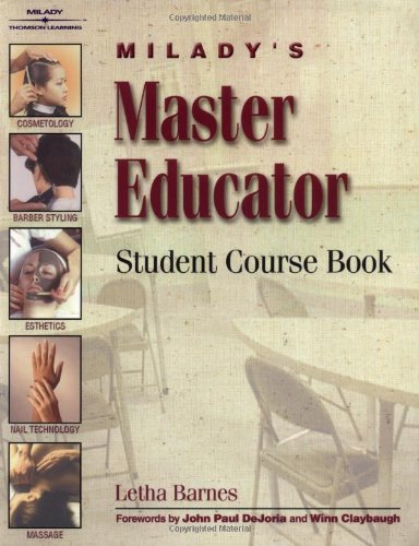 Download Milady's Master Educator Student Course Book: A Training Program for Educators of Cosmetology, Barbering, Nail Technology, Massage, and Esthetics 156253582X
