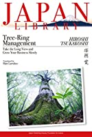 Tree-Ring Management: Take the Long View and Grow Your Business Slowly (JAPAN LIBRARY)