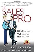 The Sales Pro: Think Like a Pro, Act Like a Pro, Sell Like a Pro