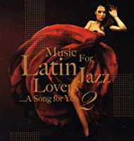 Music for Latin Jazz Lovers 2