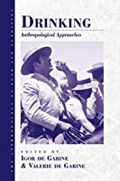 Drinking: Anthropological Approaches (Anthropology of Food & Nutrition)