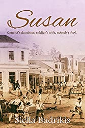 Susan: Convict's daughter, soldier's wife, nobody's fool (English Edition)