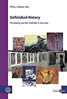 Unfinished History: Christianity and the Cold War in East Asia (ContactZone: Explorations in Intercultural Theology)