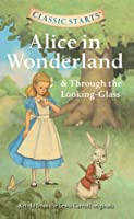 Alice in Wonderland & Through the Looking-glass (Classic Starts)