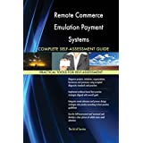 Remote Commerce Emulation Payment Systems All-Inclusive Self-Assessment - More than 620 Success Criteria, Instant Visual Insights, Spreadsheet Dashboard, Auto-Prioritized for Quick Results