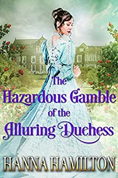 The Hazardous Gamble of the Alluring Duchess: A Clean Historical Regency Romance Novel by [Hamilton, Hanna, Fairy, Cobalt]