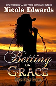 Betting on Grace (Dead Heat Ranch Book 1) by [Edwards, Nicole]