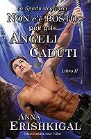 """Non c'è posto per gli angeli caduti (Edizione Italiana): Libro 2 della saga """"La spada degli dei"""""""