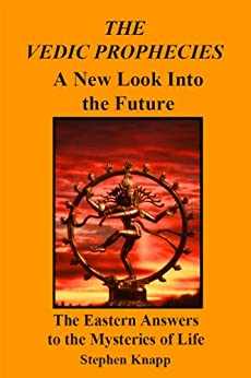 [Knapp, Stephen]のThe Vedic Prophecies: A New Look into the Future. The Eastern Answers to the Mysteries of Life (English Edition)