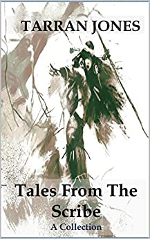 Tales From The Scribe: A collection by [Jones, Tarran]