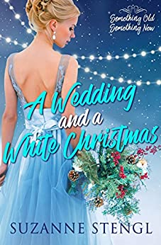 A Wedding and a White Christmas (Something Old, Something New Book 1) by [Stengl, Suzanne]