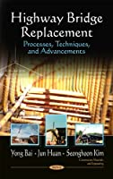 Highway Bridge Replacement: Processes, Techniques, and Advancements (Construction Materials and Engineering)