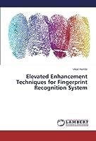 Elevated Enhancement Techniques for Fingerprint Recognition System