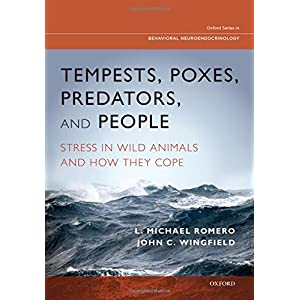 Tempests, Poxes, Predators, and People: Stress in Wild Animals and How They Cope (Oxford Behavioral Neuroendocrinology)