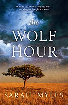 The Wolf Hour: A novel of Africa by [Myles, Sarah]
