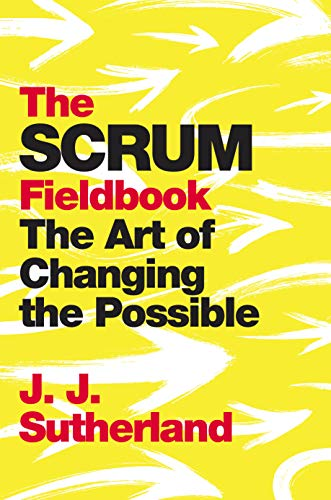 The Scrum Fieldbook: The Art of Changing the Possible (English Edition)