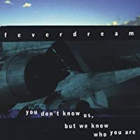 You Don't Know Us But We Know Who You Are by Feverdream (2004-05-20)