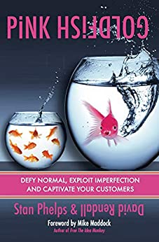 Pink Goldfish: Defy Normal, Exploit Imperfection and Captivate Your Customers by [Phelps, Stan, Rendall, David]