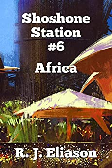 Shoshone Station #6: Africa (The Galactic Consortium Book 15) by [Eliason, R. J. ]