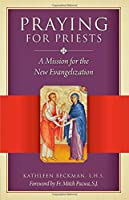 Praying for Priests: A Mission for the New Evangelization; Reflections, Testimonies, and Rosaries
