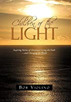 Children of the Light: Inspiring Stories of Christians Living the Faith-and Changing the World