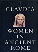 I Clavdia: Women in Ancient Rome
