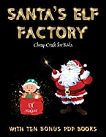 Cheap Craft for Kids (Santa's Elf Factory): Make your own elves by cutting and pasting the contents of this book. This book is designed to improve hand-eye coordination, develop fine and gross motor control, develop visuo-spatial skills, and to help chil