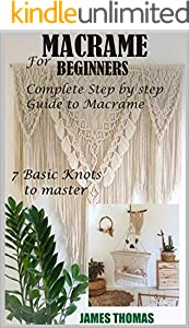 MACRAME FOR BEGINNERS: Complete Step by Step Guide to Macrame; 7 Basic Knots to master (English Edition)