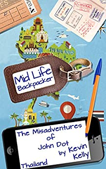 The Misadventures of John Dot: Thailand: (Mid Life Backpacker Book 2) by [Kelly, Kevin]