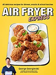 Air Fryer Express: 60 delicious recipes for dinners, snacks & school lun