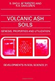 Volcanic Ash Soils, Volume 21: Genesis, Properties and Utilization (Developments in Soil Science)