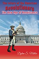 The Return of the American Revolutionary: The New Age of Renaissance