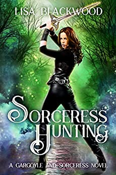 Sorceress Hunting (A Gargoyle and Sorceress Tale Book 3) by [Blackwood, Lisa]