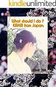 What should I do ? KIRARI from Japan. (English Edition)