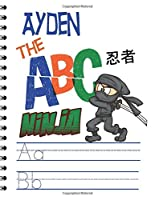 Ayden The ABC Ninja: Primary Composition Notebook Handwriting Practice for Preschool and Grades K to 2 Learn to read and write