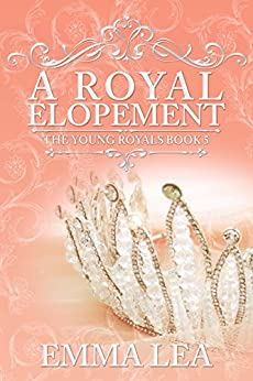 A Royal Elopement: The Young Royals Book 5 by [Lea, Emma]