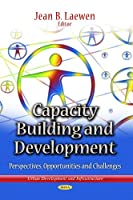Capacity Building and Development: Perspectives, Opportunities and Challenges (Urban Development and Infrastructure: Education in a Competitive and Globalizing World)