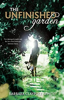 The Unfinished Garden by [Claypole White, Barbara]