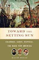 Toward the Setting Sun: Cabot, Columbus, Vespucci and the Race for America