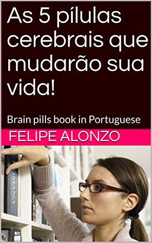 As 5 pílulas cerebrais que mudarão sua vida!: Brain pills book in Portuguese (Portuguese Edition)