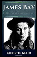 James Bay Stress Away Coloring Book: An Adult Coloring Book Based on The Life of James Bay. (James Bay Stress Away Coloring Books)